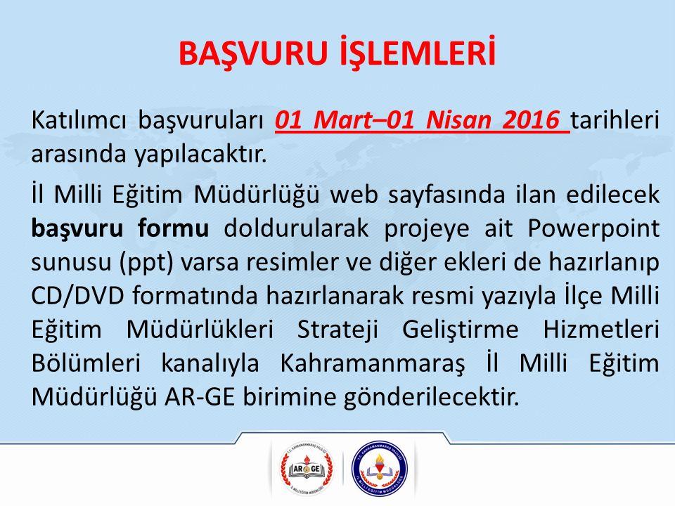 BAŞVURU İŞLEMLERİ Katılımcı başvuruları 01 Mart–01 Nisan 2016 tarihleri arasında yapılacaktır.
