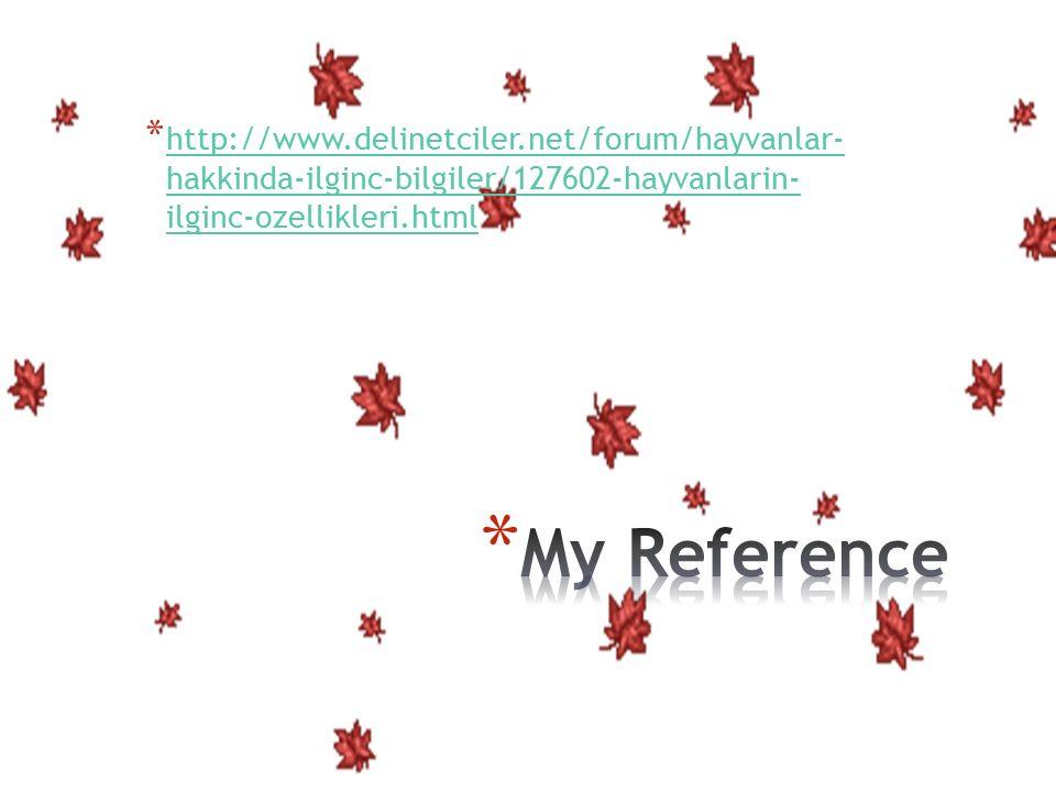 * http://www.delinetciler.net/forum/hayvanlar- hakkinda-ilginc-bilgiler/127602-hayvanlarin- ilginc-ozellikleri.html http://www.delinetciler.net/forum/hayvanlar- hakkinda-ilginc-bilgiler/127602-hayvanlarin- ilginc-ozellikleri.html