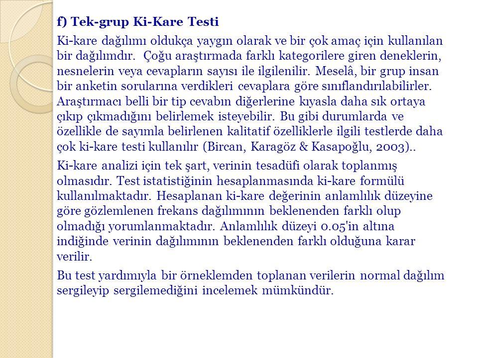 f) Tek-grup Ki-Kare Testi Ki-kare dağılımı oldukça yaygın olarak ve bir çok amaç için kullanılan bir dağılımdır. Çoğu araştırmada farklı kategorilere