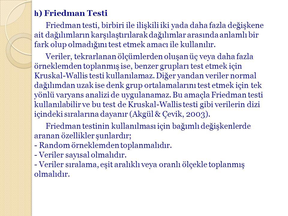 h ) Friedman Testi Friedman testi, birbiri ile ilişkili iki yada daha fazla değişkene ait dağılımların karşılaştırılarak dağılımlar arasında anlamlı b