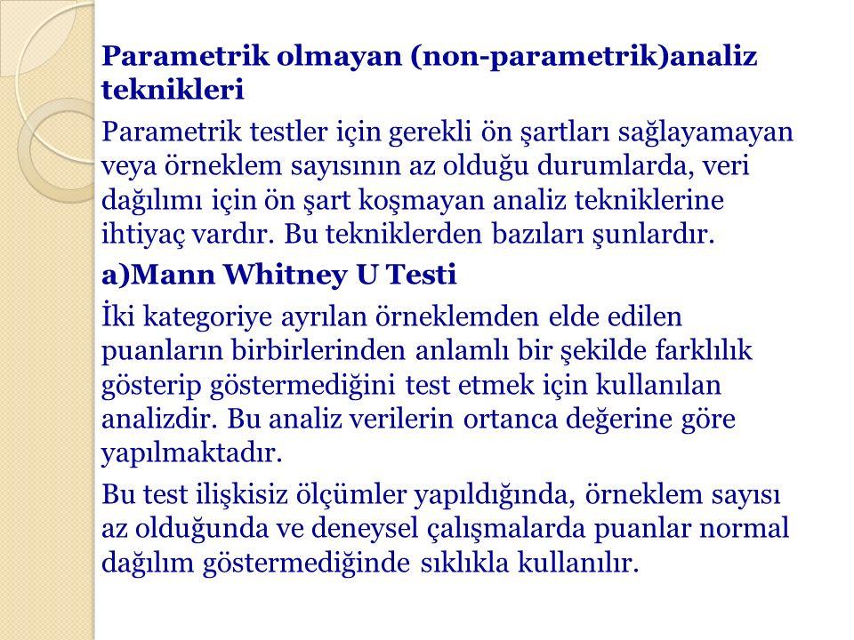 Parametrik olmayan (non-parametrik)analiz teknikleri Parametrik testler için gerekli ön şartları sağlayamayan veya örneklem sayısının az olduğu duruml
