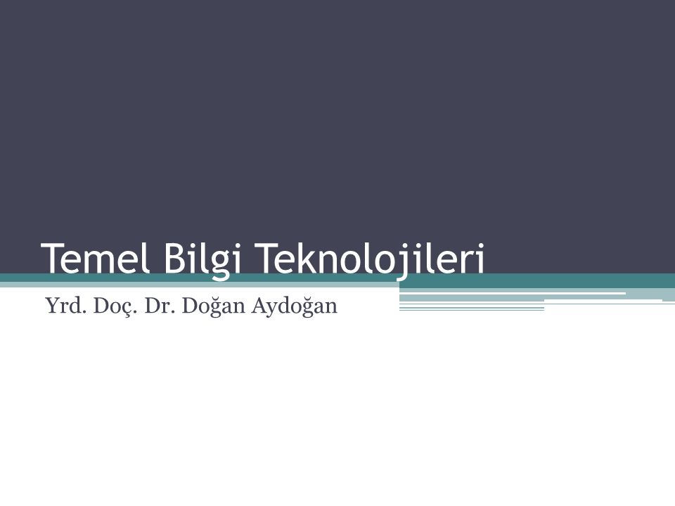 Temel Bilgi Teknolojileri Yrd. Doç. Dr. Doğan Aydoğan