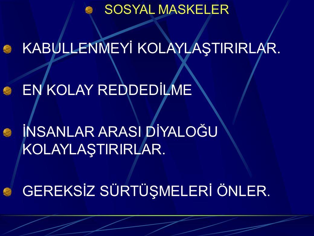 SOSYAL MASKELER KABULLENMEYİ KOLAYLAŞTIRIRLAR.