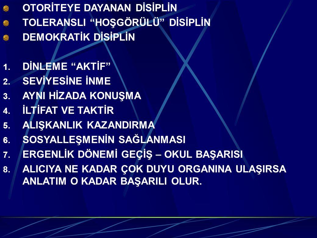 """OTORİTEYE DAYANAN DİSİPLİN TOLERANSLI """"HOŞGÖRÜLÜ"""" DİSİPLİN DEMOKRATİK DİSİPLİN 1. DİNLEME """"AKTİF"""" 2. SEVİYESİNE İNME 3. AYNI HİZADA KONUŞMA 4. İLTİFAT"""