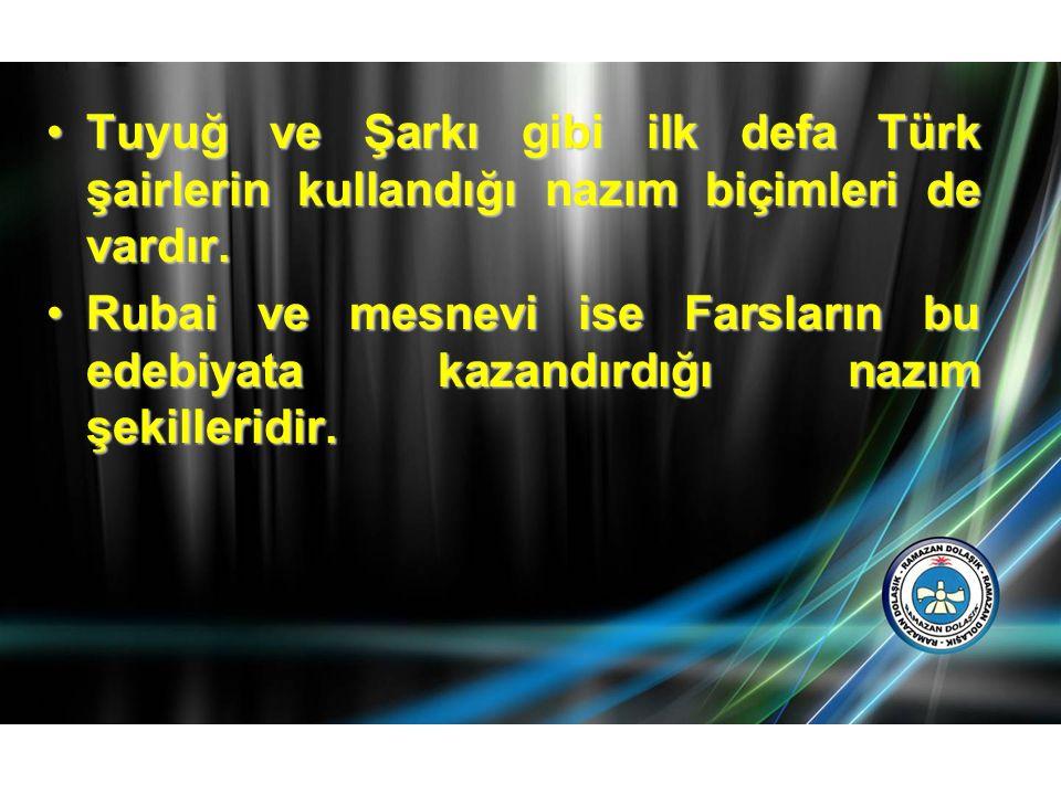 Tuyuğ ve Şarkı gibi ilk defa Türk şairlerin kullandığı nazım biçimleri de vardır.Tuyuğ ve Şarkı gibi ilk defa Türk şairlerin kullandığı nazım biçimler