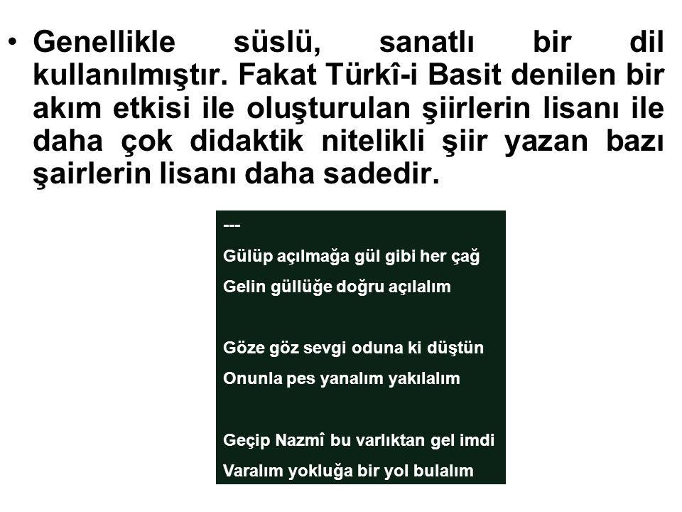 Genellikle süslü, sanatlı bir dil kullanılmıştır. Fakat Türkî-i Basit denilen bir akım etkisi ile oluşturulan şiirlerin lisanı ile daha çok didaktik n