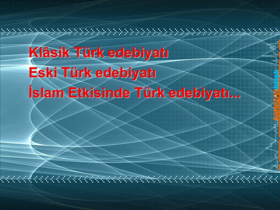 Klâsik Türk edebiyatı Eski Türk edebiyatı İslam Etkisinde Türk edebiyatı...