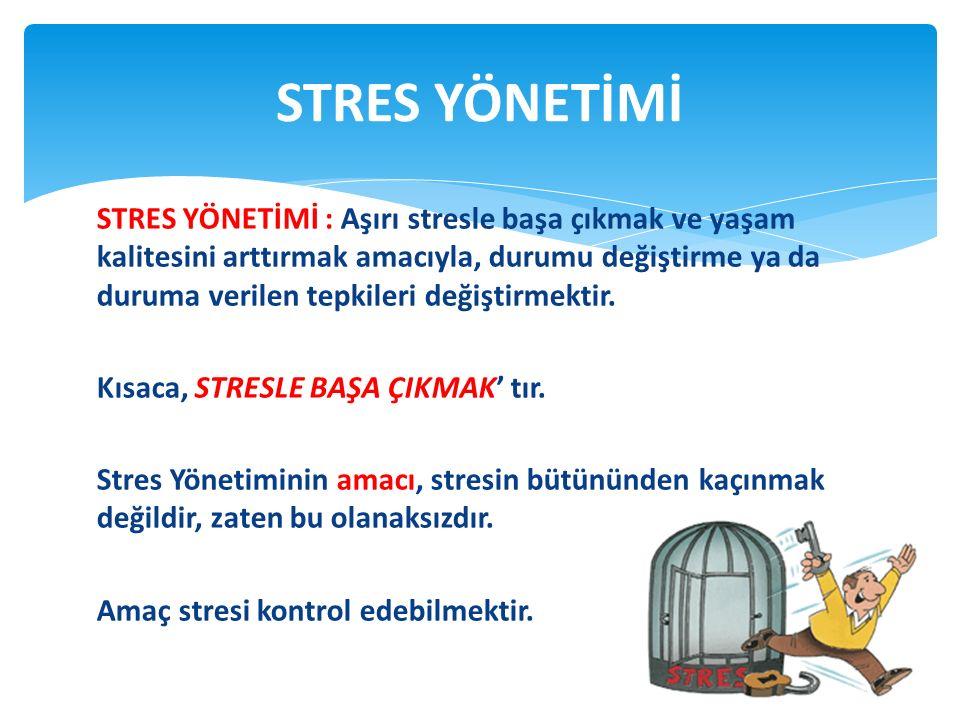 STRES YÖNETİMİ : Aşırı stresle başa çıkmak ve yaşam kalitesini arttırmak amacıyla, durumu değiştirme ya da duruma verilen tepkileri değiştirmektir. Kı