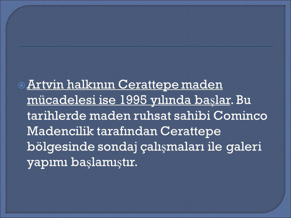  Artvin halkının Cerattepe maden mücadelesi ise 1995 yılında ba ş lar.