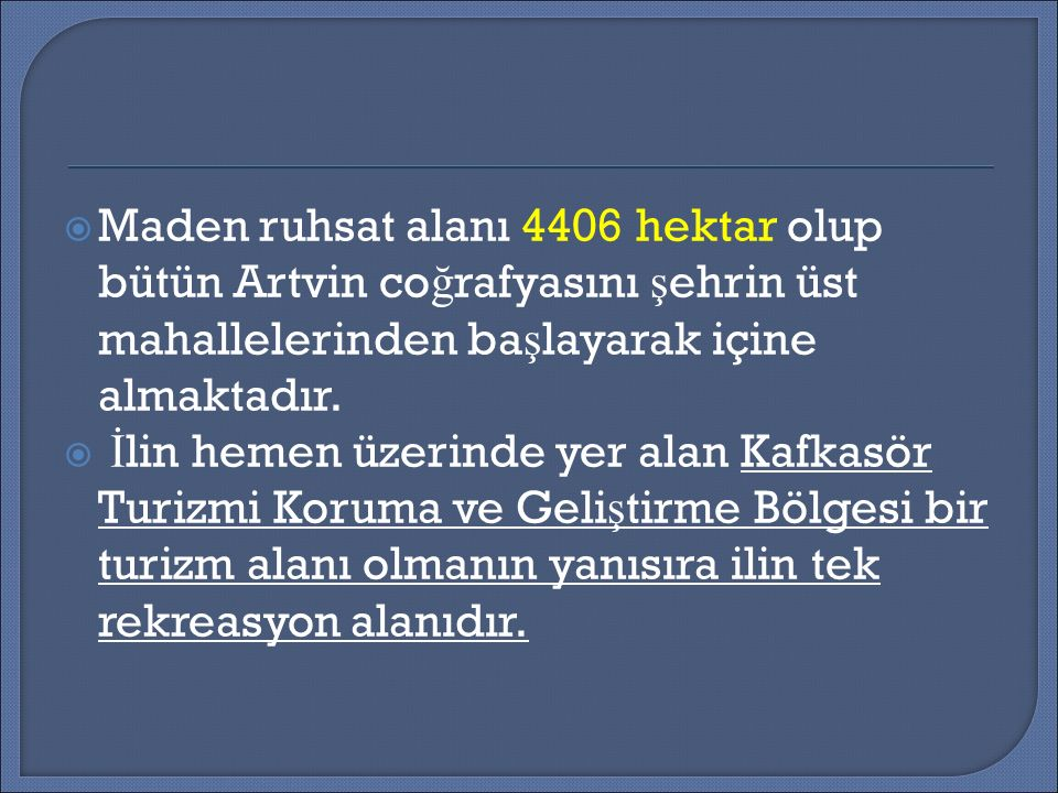  Maden ruhsat alanı 4406 hektar olup bütün Artvin co ğ rafyasını ş ehrin üst mahallelerinden ba ş layarak içine almaktadır.