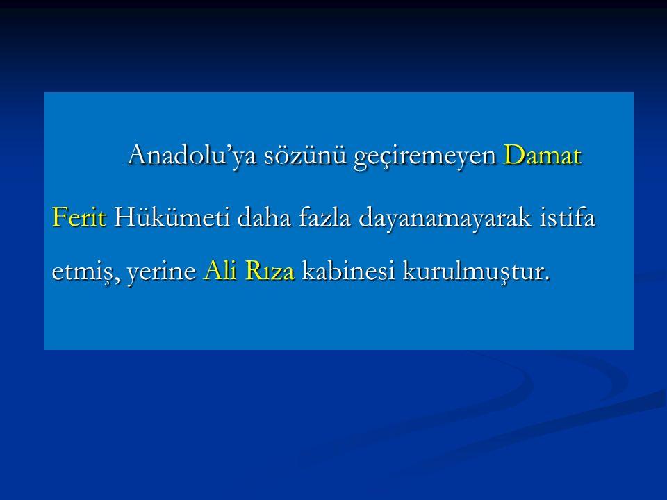 Damat Ferit Paşa Hükümetinin Tutumu Damat Ferit Paşa Hükümetinin Tutumu Sivas Kongresi öncesi kongrenin toplanmasına engel olmaya çalışan Damat Ferit, kongre ka- rarlarının Padişaha iletilmesine de engel oldu.