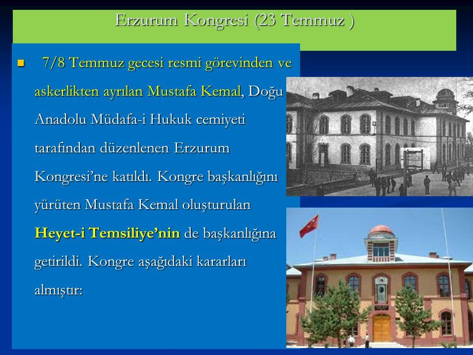 Erzurum Kongresi (23 Temmuz ) 7/8 Temmuz gecesi resmi görevinden ve askerlikten ayrılan Mustafa Kemal, Doğu Anadolu Müdafa-i Hukuk cemiyeti tarafından düzenlenen Erzurum Kongresi'ne katıldı.