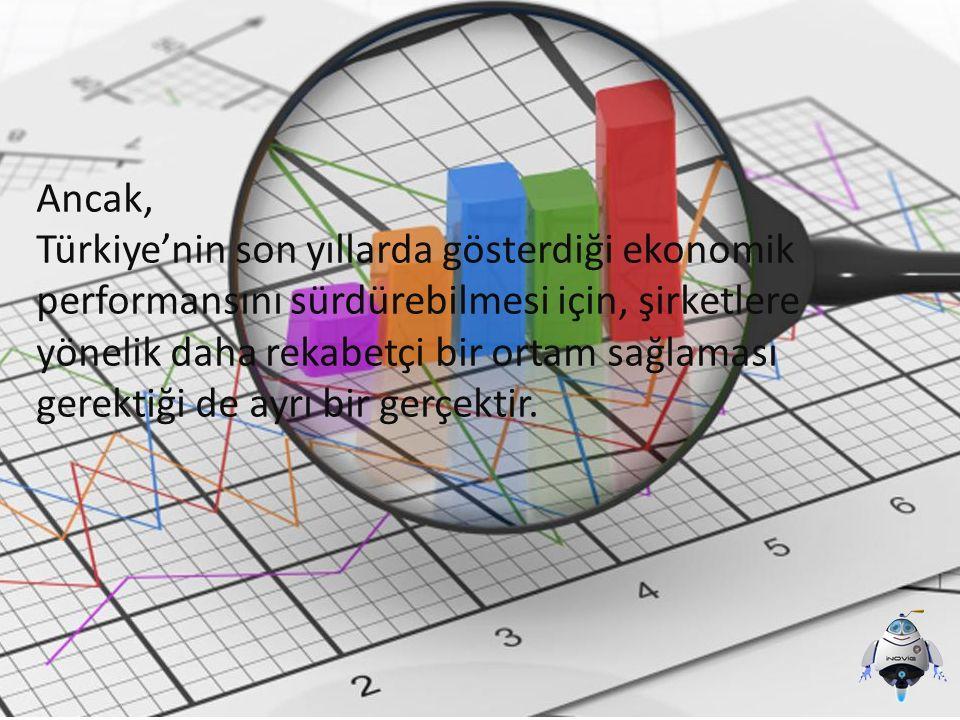 Ancak, Türkiye'nin son yıllarda gösterdiği ekonomik performansını sürdürebilmesi için, şirketlere yönelik daha rekabetçi bir ortam sağlaması gerektiği