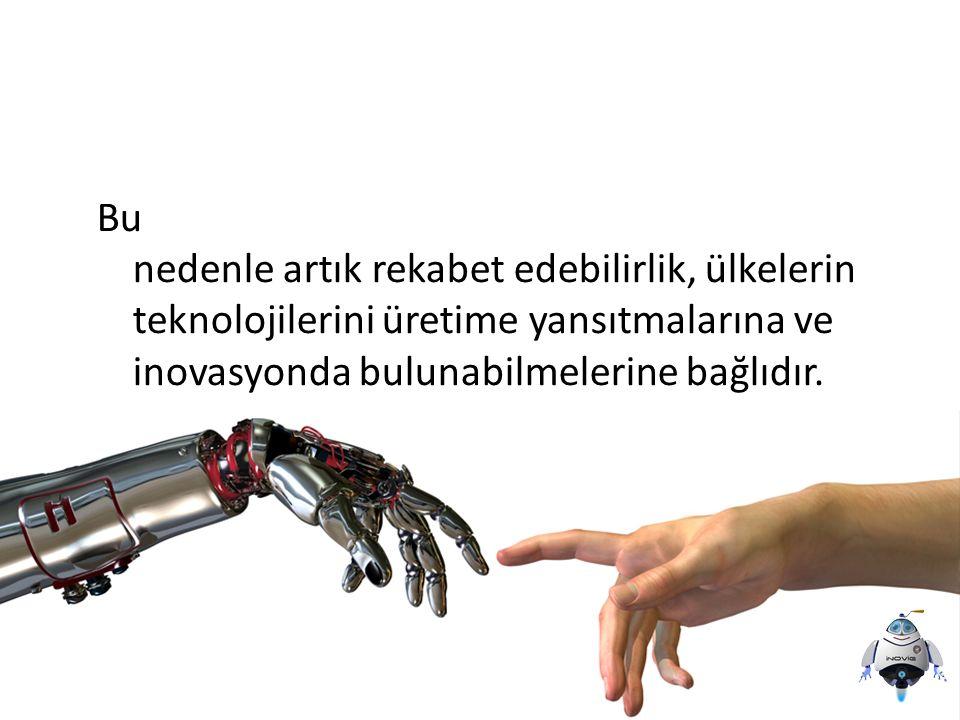 Bu nedenle artık rekabet edebilirlik, ülkelerin teknolojilerini üretime yansıtmalarına ve inovasyonda bulunabilmelerine bağlıdır.