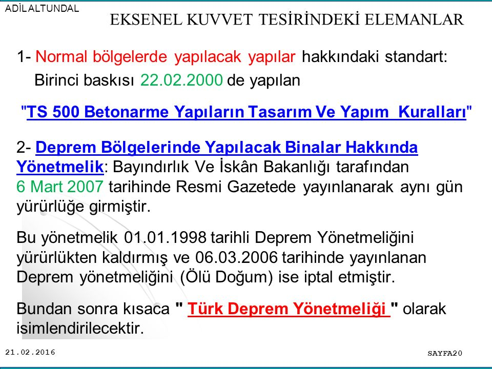 21.02.2016 1- Normal bölgelerde yapılacak yapılar hakkındaki standart: Birinci baskısı 22.02.2000 de yapılan