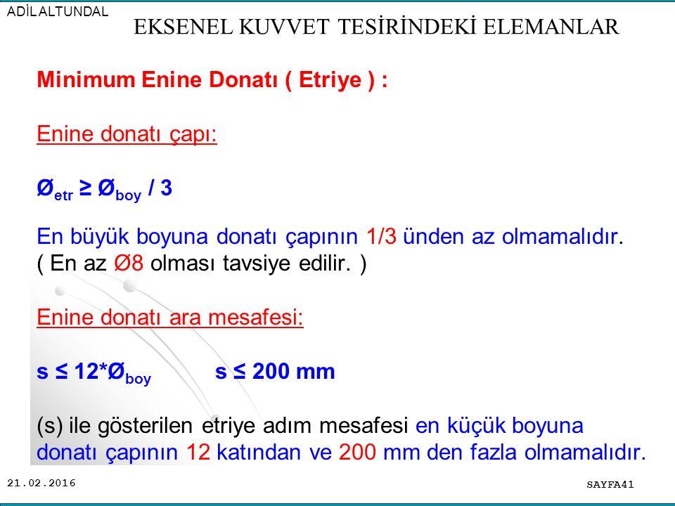 21.02.2016 Minimum Enine Donatı ( Etriye ) : Enine donatı çapı: Ø etr ≥ Ø boy / 3 En büyük boyuna donatı çapının 1/3 ünden az olmamalıdır. ( En az Ø8