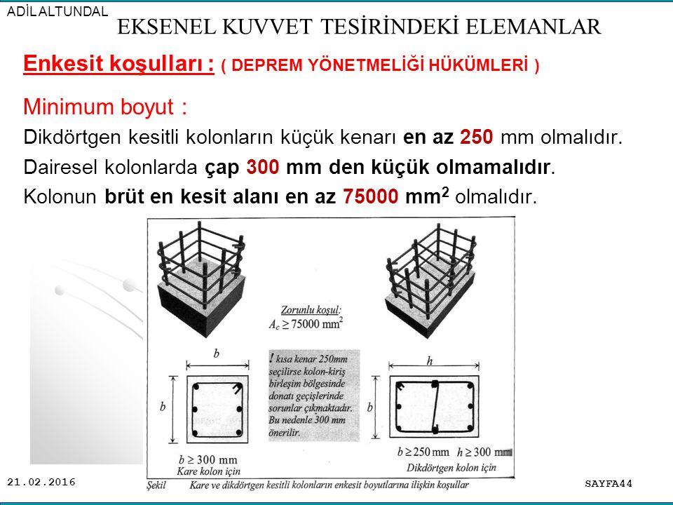 21.02.2016 Enkesit koşulları : ( DEPREM YÖNETMELİĞİ HÜKÜMLERİ ) Minimum boyut : Dikdörtgen kesitli kolonların küçük kenarı en az 250 mm olmalıdır.