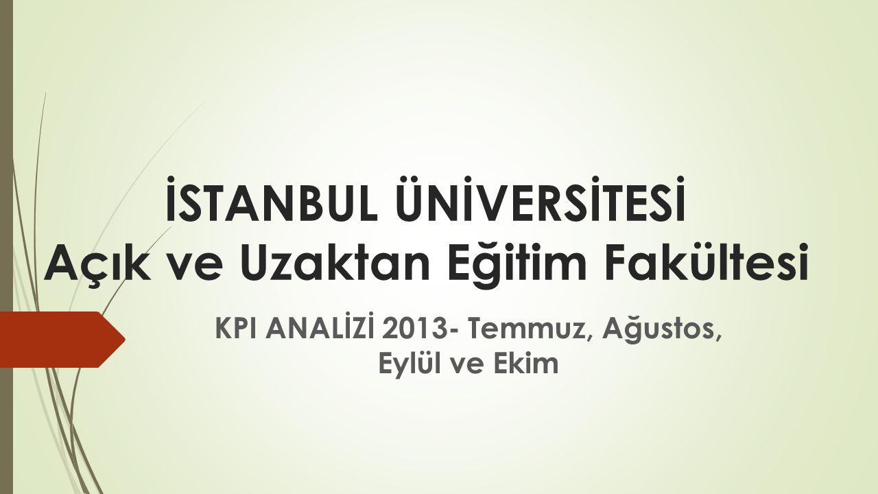 İSTANBUL ÜNİVERSİTESİ Açık ve Uzaktan Eğitim Fakültesi KPI ANALİZİ 2013- Temmuz, Ağustos, Eylül ve Ekim