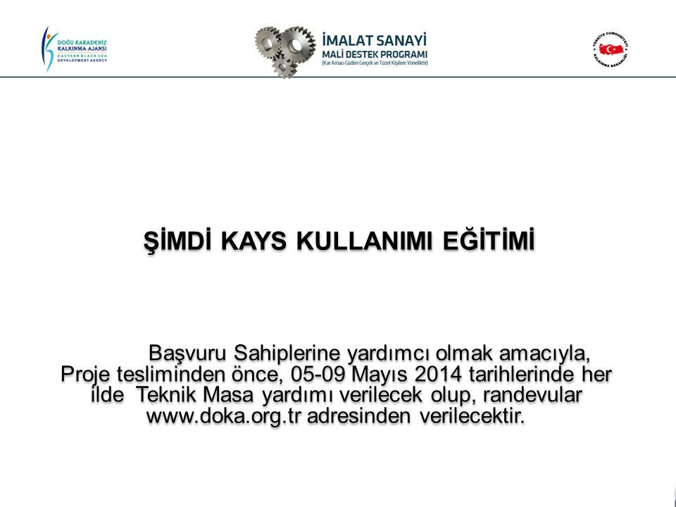 ŞİMDİ KAYS KULLANIMI EĞİTİMİ Başvuru Sahiplerine yardımcı olmak amacıyla, Proje tesliminden önce, 05-09 Mayıs 2014 tarihlerinde her ilde Teknik Masa y