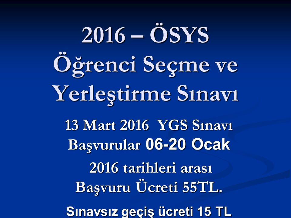 2016 – ÖSYS Öğrenci Seçme ve Yerleştirme Sınavı 13 Mart 2016 YGS Sınavı Başvurular 06-20 Ocak 2016 tarihleri arası Başvuru Ücreti 55TL.