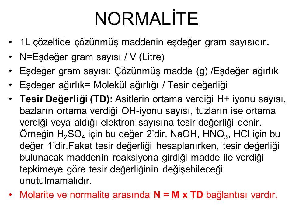 NORMALİTE 1L çözeltide çözünmüş maddenin eşdeğer gram sayısıdır. N=Eşdeğer gram sayısı / V (Litre) Eşdeğer gram sayısı: Çözünmüş madde (g) /Eşdeğer ağ
