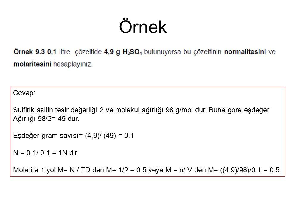 Örnek Cevap: Sülfirik asitin tesir değerliği 2 ve molekül ağırlığı 98 g/mol dur. Buna göre eşdeğer Ağırlığı 98/2= 49 dur. Eşdeğer gram sayısı= (4,9)/