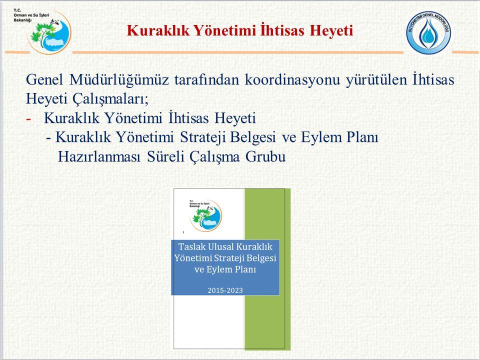 Genel Müdürlüğümüz tarafından koordinasyonu yürütülen İhtisas Heyeti Çalışmaları; -Kuraklık Yönetimi İhtisas Heyeti - Kuraklık Yönetimi Strateji Belge