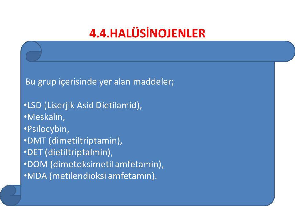 4.4.HALÜSİNOJENLER Bu grup içerisinde yer alan maddeler; LSD (Liserjik Asid Dietilamid), Meskalin, Psilocybin, DMT (dimetiltriptamin), DET (dietiltriptalmin), DOM (dimetoksimetil amfetamin), MDA (metilendioksi amfetamin).
