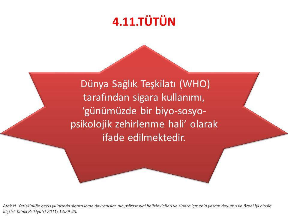 4.11.TÜTÜN Dünya Sağlık Teşkilatı (WHO) tarafından sigara kullanımı, 'günümüzde bir biyo-sosyo- psikolojik zehirlenme hali' olarak ifade edilmektedir.