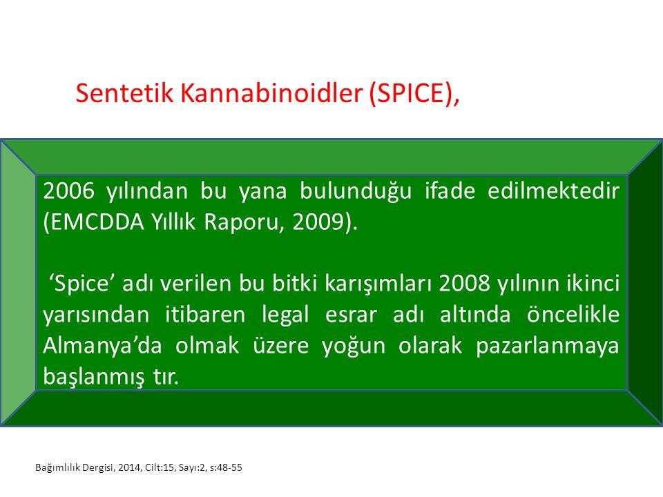 Sentetik Kannabinoidler (SPICE), 2006 yılından bu yana bulunduğu ifade edilmektedir (EMCDDA Yıllık Raporu, 2009). 'Spice' adı verilen bu bitki karışım