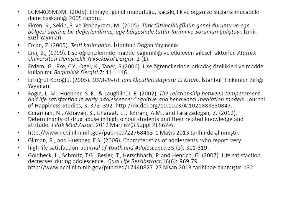 EGM-KOSMDM. (2005). Emniyet genel müdürlüğü, kaçakçılık ve organize suçlarla mücadele daire başkanlığı 2005 raporu. Ekren, S., Sekin, S. ve Tenbayram,