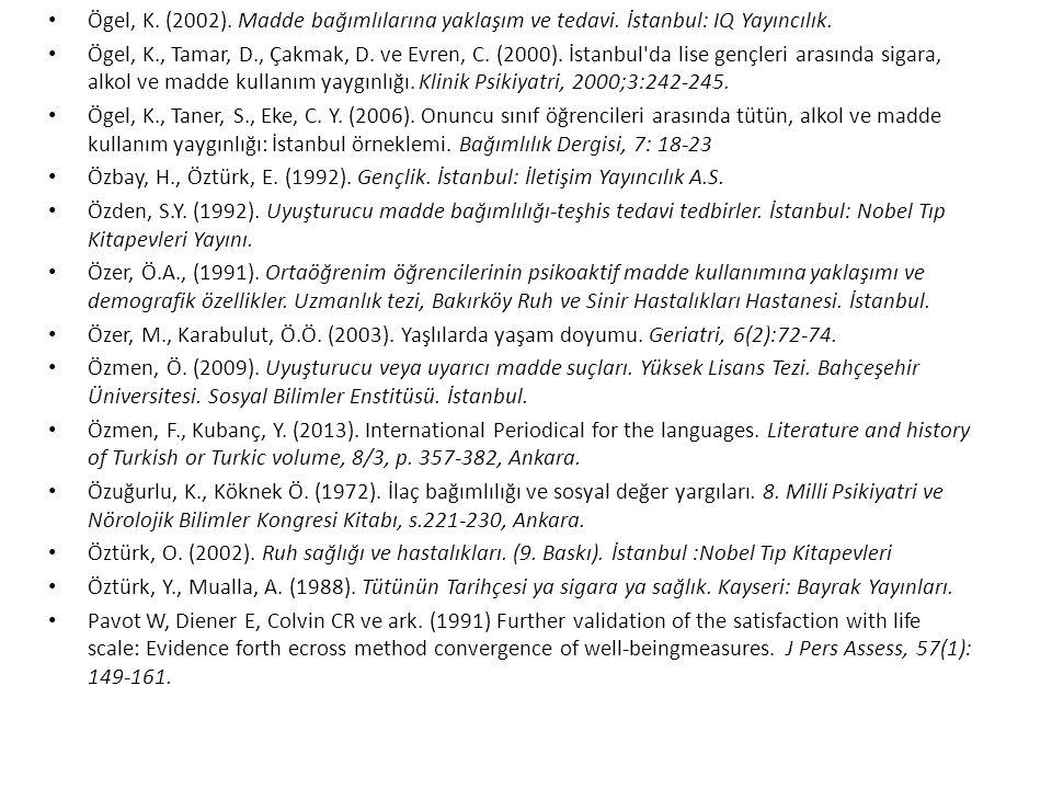 Ögel, K. (2002). Madde bağımlılarına yaklaşım ve tedavi. İstanbul: IQ Yayıncılık. Ögel, K., Tamar, D., Çakmak, D. ve Evren, C. (2000). İstanbul'da lis