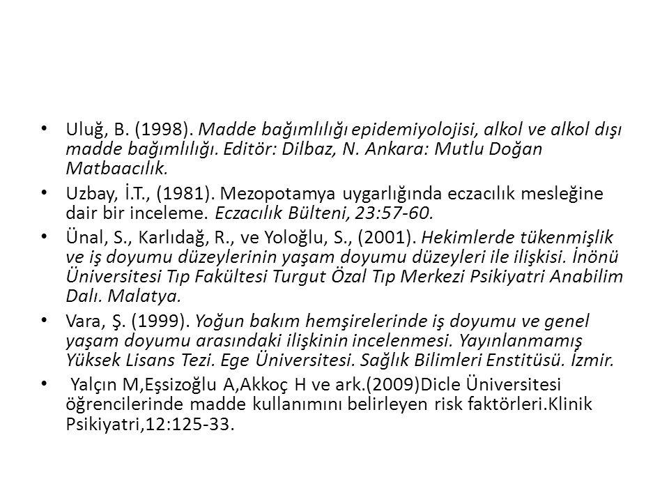 Uluğ, B. (1998). Madde bağımlılığı epidemiyolojisi, alkol ve alkol dışı madde bağımlılığı. Editör: Dilbaz, N. Ankara: Mutlu Doğan Matbaacılık. Uzbay,
