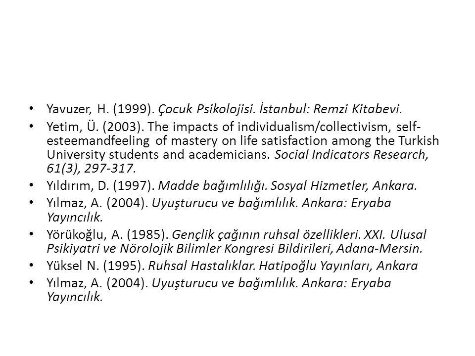 Yavuzer, H. (1999). Çocuk Psikolojisi. İstanbul: Remzi Kitabevi. Yetim, Ü. (2003). The impacts of individualism/collectivism, self- esteemandfeeling o