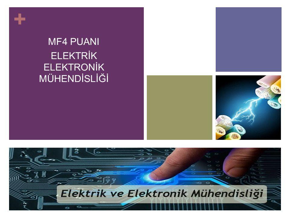 + MF4 PUANI ELEKTRİK ELEKTRONİK MÜHENDİSLİĞİ