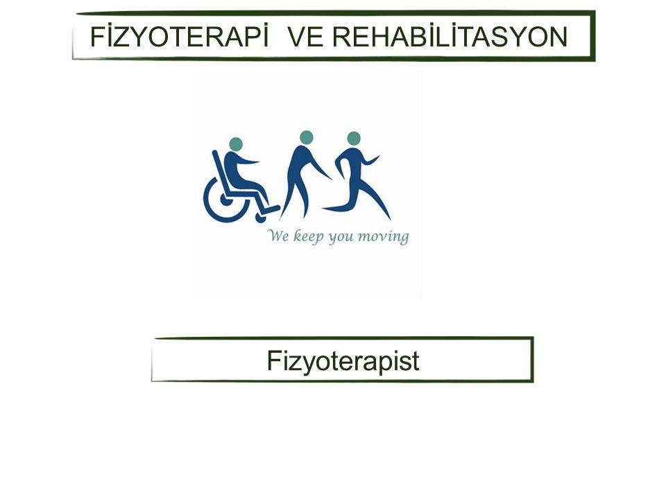 FİZYOTERAPİ VE REHABİLİTASYON Fizyoterapist