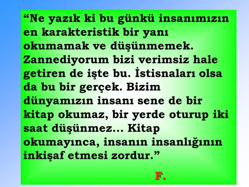 """ Prof. Seyyid KUTUP (1906-1966) Ortalama günde on saat okurdu.  Yavuz Sultan Selim ( 1470-1520) Ortalama günde sekiz saat okurdu. Hasan Can: """"Padişa"""