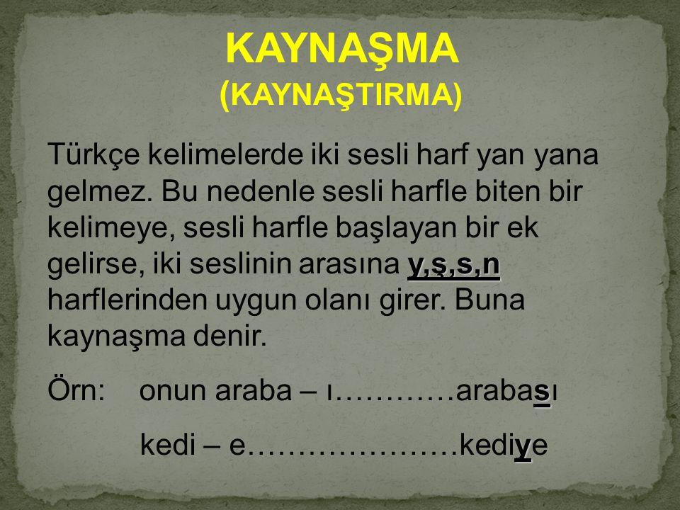 KAYNAŞMA ( KAYNAŞTIRMA) Türkçe kelimelerde iki sesli harf yan yana gelmez. Bu nedenle sesli harfle biten bir kelimeye, sesli harfle başlayan bir ek ge