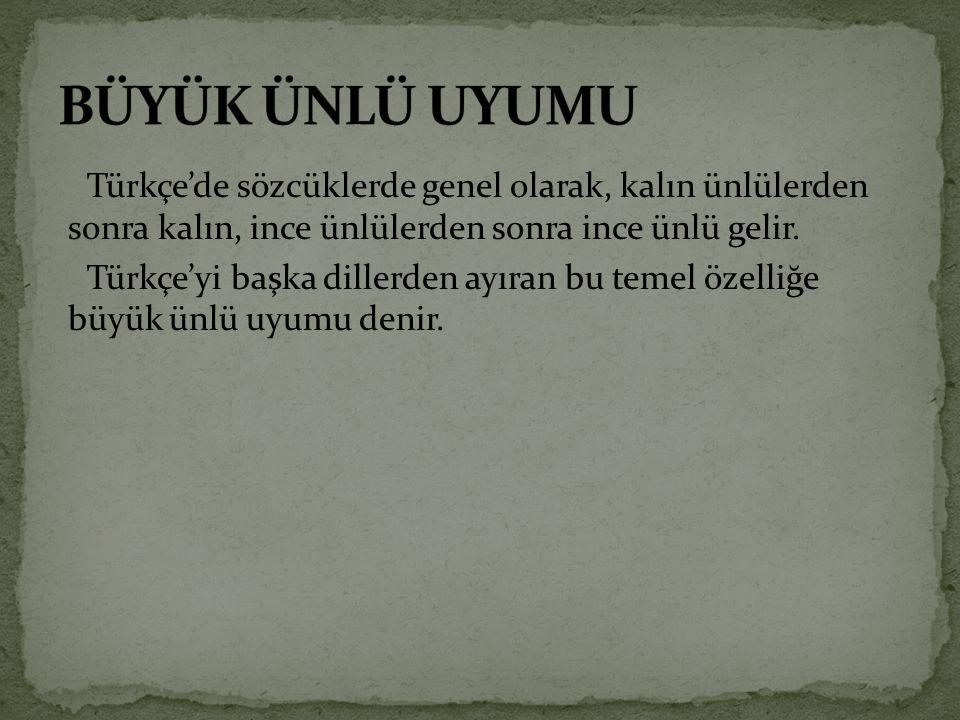 Türkçe'de sözcüklerde genel olarak, kalın ünlülerden sonra kalın, ince ünlülerden sonra ince ünlü gelir.