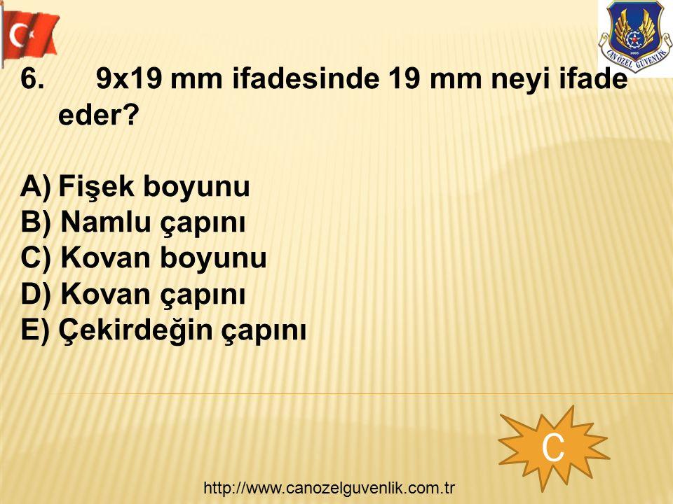 http://www.canozelguvenlik.com.tr C 6. 9x19 mm ifadesinde 19 mm neyi ifade eder? A)Fişek boyunu B) Namlu çapını C) Kovan boyunu D) Kovan çapını E) Çek