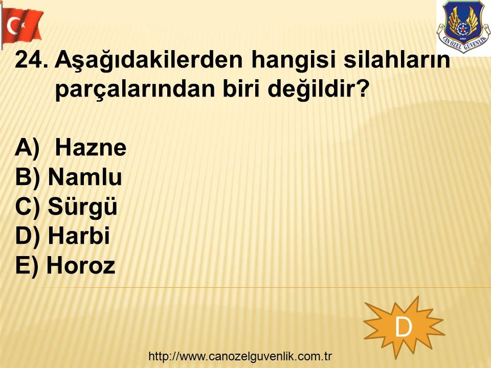 http://www.canozelguvenlik.com.tr D 24.Aşağıdakilerden hangisi silahların parçalarından biri değildir? A)Hazne B) Namlu C) Sürgü D) Harbi E) Horoz