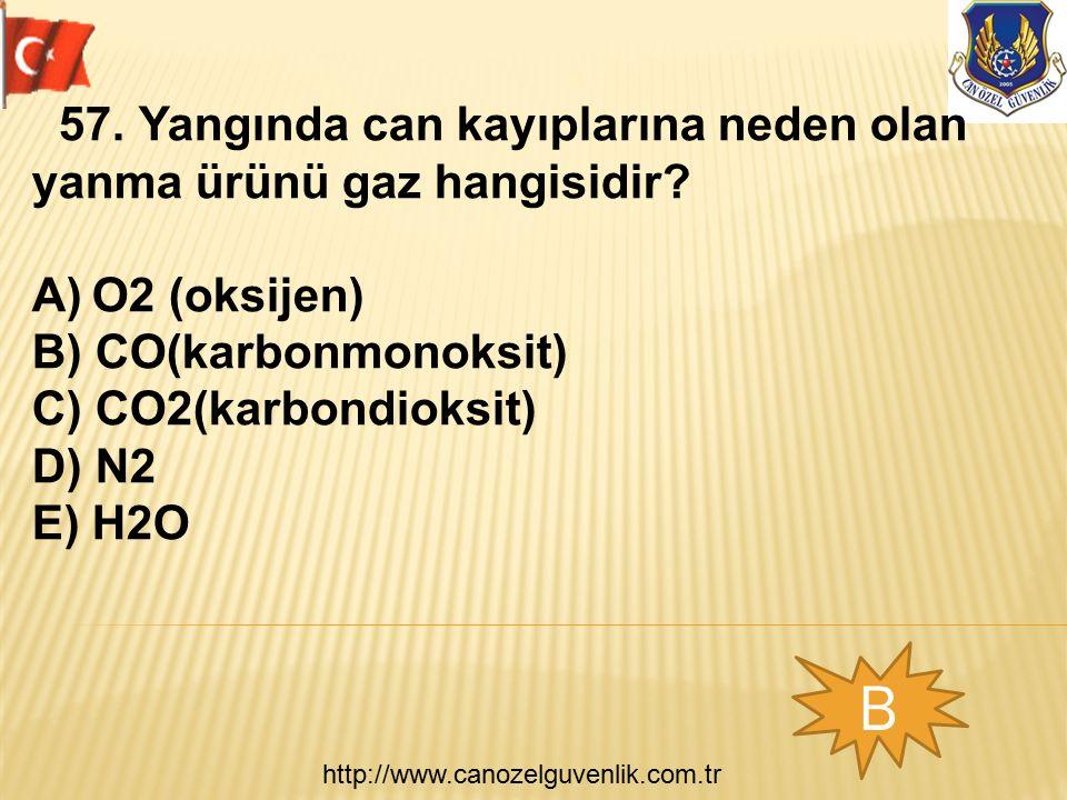http://www.canozelguvenlik.com.tr B 57.Yangında can kayıplarına neden olan yanma ürünü gaz hangisidir? A)O2 (oksijen) B) CO(karbonmonoksit) C) CO2(kar