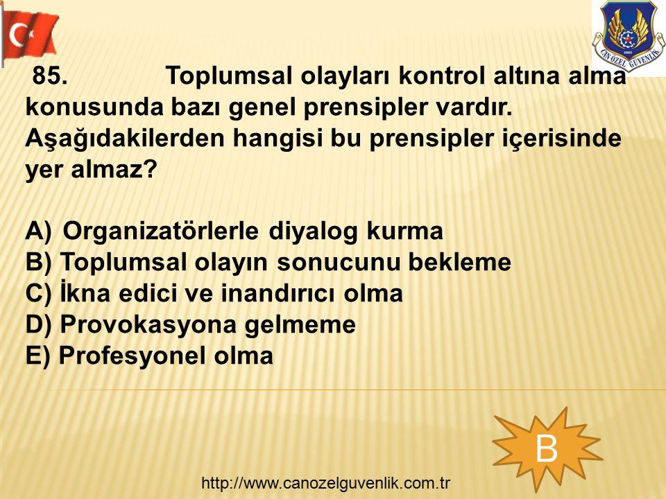 http://www.canozelguvenlik.com.tr B 85. Toplumsal olayları kontrol altına alma konusunda bazı genel prensipler vardır. Aşağıdakilerden hangisi bu pren