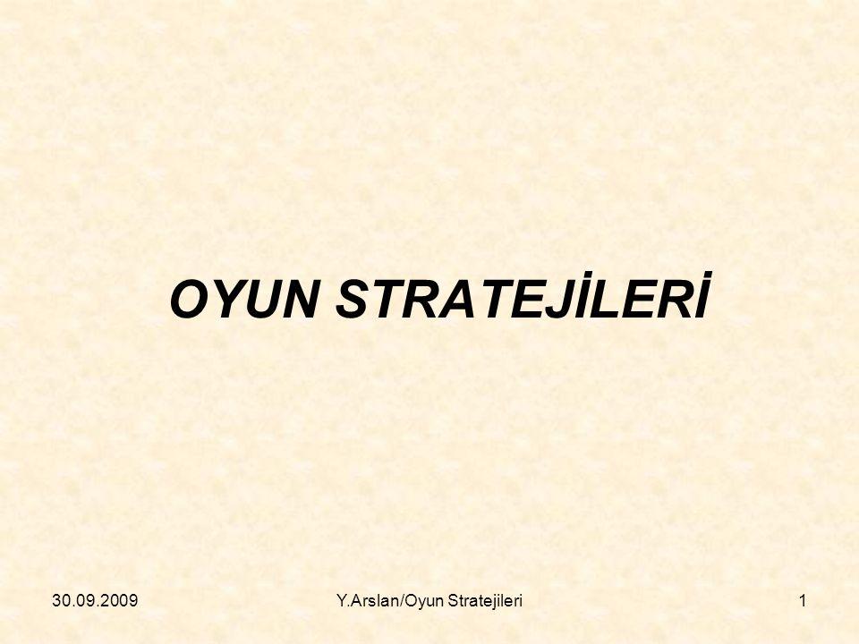 OYUN STRATEJİLERİ 30.09.20091Y.Arslan/Oyun Stratejileri