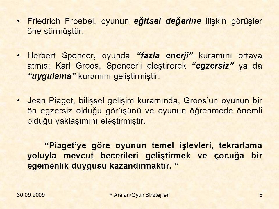 Friedrich Froebel, oyunun eğitsel değerine ilişkin görüşler öne sürmüştür.