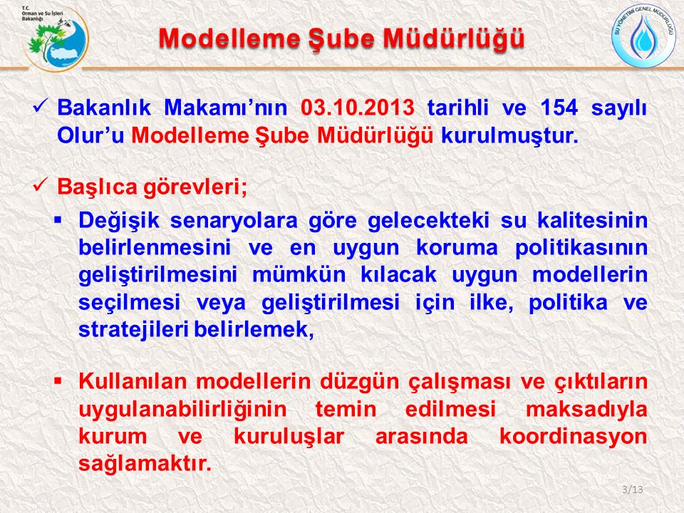 Modelleme Şube Müdürlüğü Bakanlık Makamı'nın 03.10.2013 tarihli ve 154 sayılı Olur'u Modelleme Şube Müdürlüğü kurulmuştur. Başlıca görevleri;  Değişi