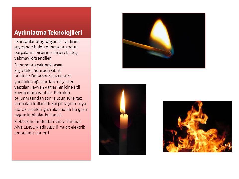 Aydınlatma Teknolojileri İlk insanlar ateşi düşen bir yıldırım sayesinde buldu daha sonra odun parçalarını birbirine sürterek ateş yakmayı öğrendiler.
