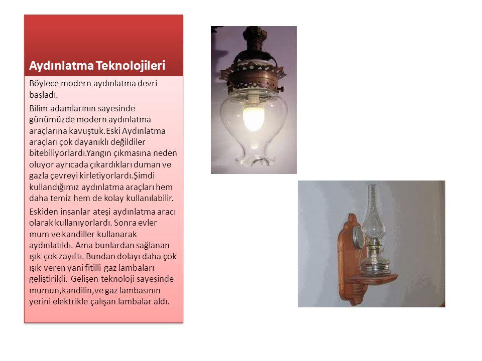 Aydınlatma Teknolojileri Böylece modern aydınlatma devri başladı. Bilim adamlarının sayesinde günümüzde modern aydınlatma araçlarına kavuştuk.Eski Ayd