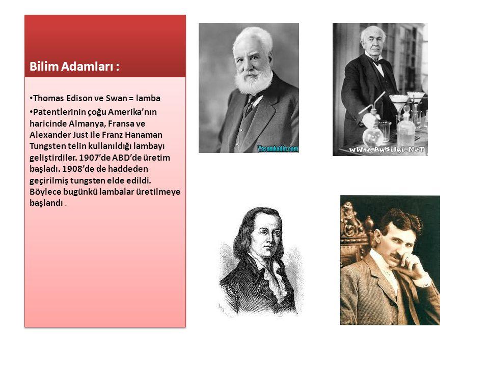 Bilim Adamları : Thomas Edison ve Swan = lamba Patentlerinin çoğu Amerika'nın haricinde Almanya, Fransa ve Alexander Just ile Franz Hanaman Tungsten t