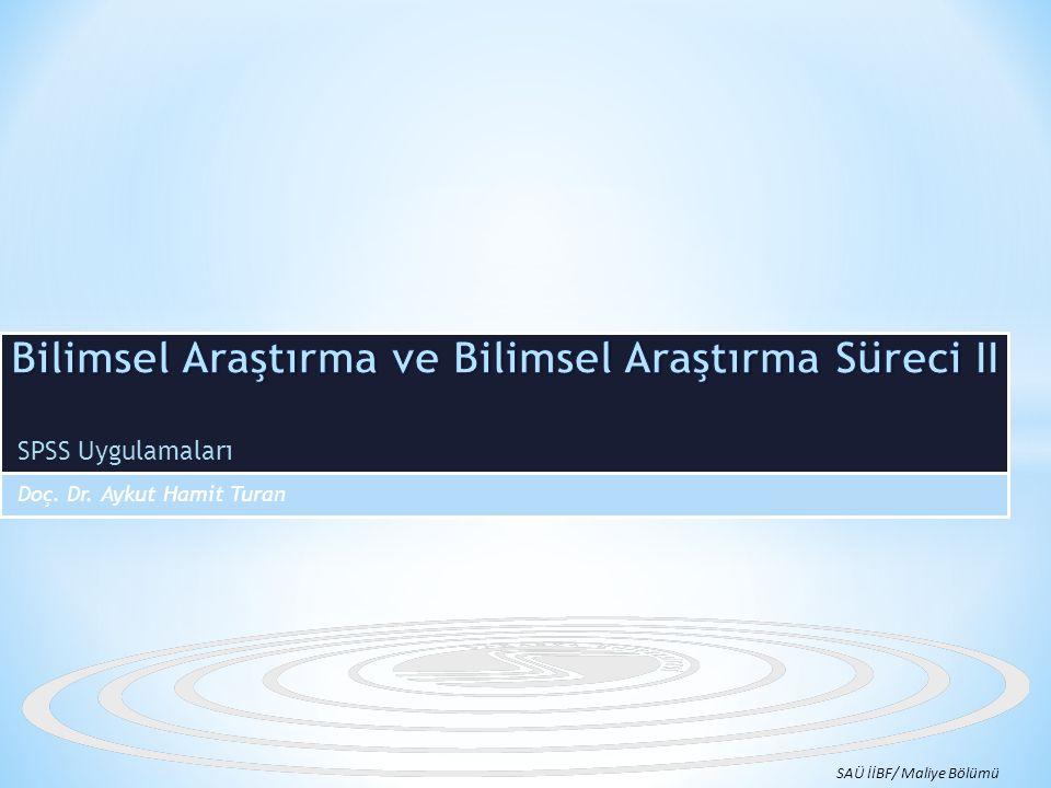 SPSS Uygulamaları Doç. Dr. Aykut Hamit Turan SAÜ İİBF/ Maliye Bölümü